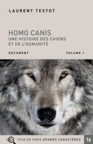 Homo Canis. Une histoire des chiens et de l'humanité en 2 volumes [EDITION EN GROS CARACTERES - Voir de près - 9782378281632 -